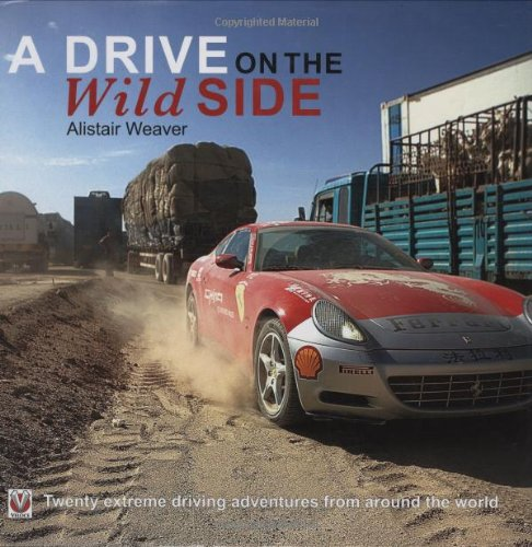 A Drive on the Wild Side: 20 extreme driving adventures from around the world por Alistair Weaver