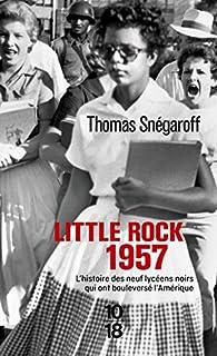 Little Rock, 1957 : L'histoire de neuf lycéens noirs qui ont bouleversé l'Amérique par Thomas Snégaroff