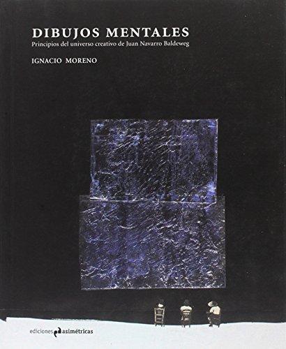 Dibujos mentales . Principios del universo creativo de Juan Navarro Baldeweg