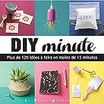 DIY minute - Plus de 120 idées à faire en moins de 15 minutes de Charlotte