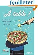 A table !: Mes 200 recettes simples, rapides et saines pour ma tribu.