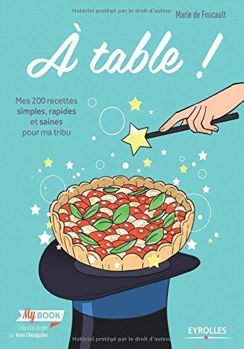 A table !: Mes 200 recettes simples, rapides et saines pour ma tribu. par Marie De Foucault