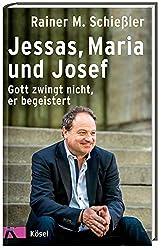 Jessas, Maria und Josef: Gott zwingt nicht, er begeistert