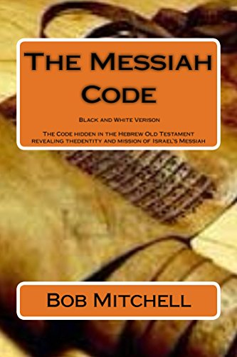 The Messiah Code: The astounding discovery of the identity and mission of Israel's Messiah revealed in the ancient Hebrew names, Genealogies, ... Scriptures ... Old Testament, the Tenach (English Edition)