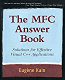 The MFC Answer Book: Solutions for Effective Visual C++ Applications
