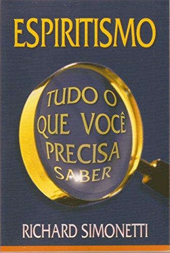 ESPIRITISMO: TUDO O QUE VOCÊ PRECISA SABER (Portuguese Edition) (O Espiritismo Que E O)