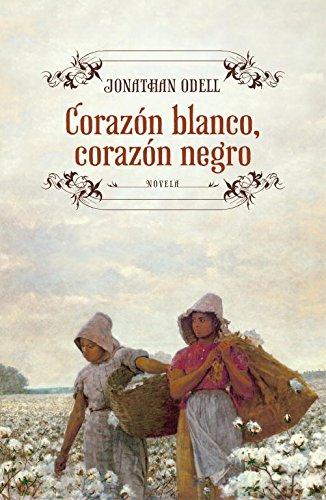 Corazón blanco, corazón negro (Novela histórica) por Jonathan Odell