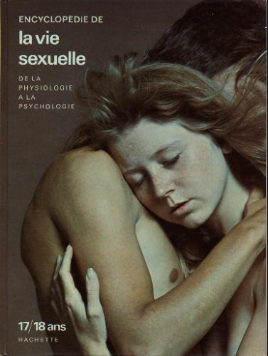 Encyclopédie De La Vie Sexuelle : De La Physiologie À La Psychologie : 17-18 Ans