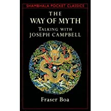 The Way of the Myth: Talking with Joseph Campbell (Shambhala Pocket Classics) by Fraser Boa (1994-11-22)