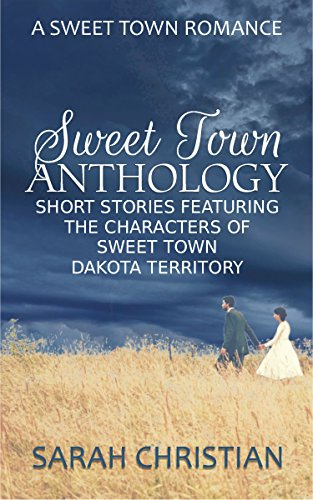 Sweet Town Anthology: Short Stories Featuring the Characters of Sweet Town, Dakota Territory (