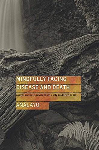 Mindfully Facing Disease and Death: Compassionate Advice from Early Buddhist Texts