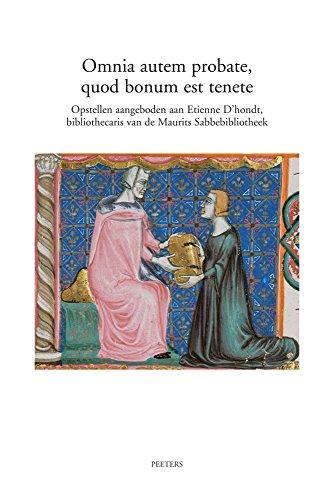 Omnia Autem Probate, Quod Bonum Est Tenete: Opstellen Aangeboden Aan Etienne D'Hondt, Bibliothecaris Van de Maurits Sabbebibliotheek