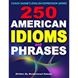 250 American Idioms and Phrases: 451 To 700 English Idiomatic Expressions with practical examples & conversations (Coach Shanes English Expression Series) (English Edition)