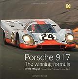 Porsche 917: The Winning Formula by Peter Morgan (1999-11-13)