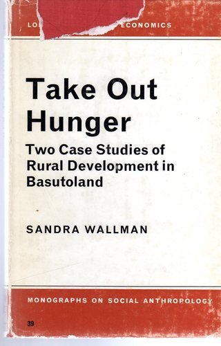 Take Out Hunger: Two Case Studies of Rural Development in Basutoland (LSE Monographs on Social Anthropology) by Sandra Wallman (1-Jan-1969) Hardcover