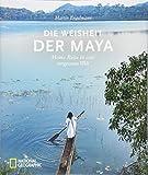 Die Weisheit der Maya: Meine Reise in eine vergessene Welt. Ein berührender Bildband über das Leben der Maya in Südmexiko. Eine unvergessliche Expedition nach Mittelamerika - Martin Engelmann