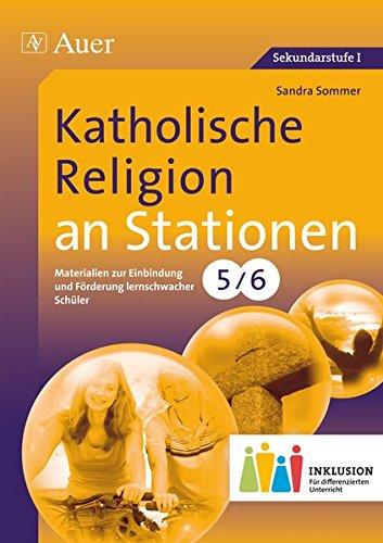 Katholische Religion an Stationen 5-6 Inklusion: Materialien zur Einbindung und Förderung lernschwacher Schüler (5. und 6. Klasse) (Stationentraining Sekundarstufe Religion)
