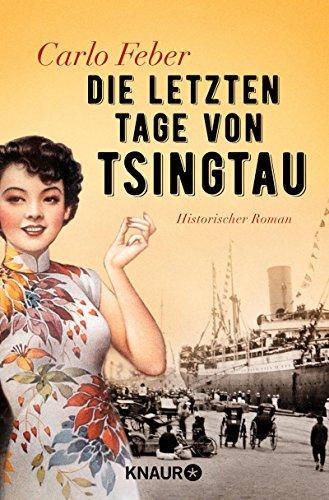 (Die letzten Tage von Tsingtau: Historischer Roman)