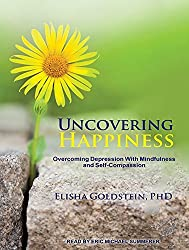 Uncovering Happiness: Overcoming Depression With Mindfulness and Self-compassion by Elisha Goldstein Ph.D. Ph.D. (2015-03-10)