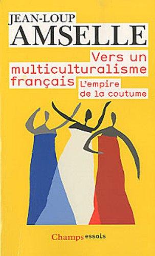 Vers un multiculturalisme français : L'empire de la coutume par J-L Amselle