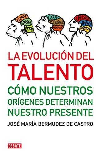 La evolución del talento: Cómo nuestros orígenes determinan nuestro presente por José María Bermúdez de Castro