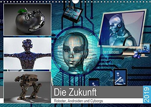 Die Zukunft. Roboter, Androiden und Cyborgs (Wandkalender 2019 DIN A3 quer): Intelligente Maschinen und humanoide Roboter in unserer Zukunft (Monatskalender, 14 Seiten ) (CALVENDO Technologie)