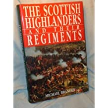 The Scottish Highlanders and Their Regiments