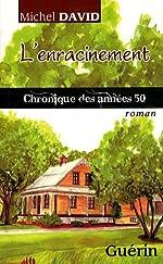 L'Enracinement - Chronique des Annees 50 de David Michel