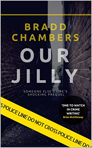 Our Jilly: Someone Else's Life's Shocking Prequel by [Chambers, Bradd]
