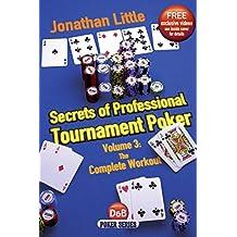 Secrets of Professional Tournament Poker: Volume 3: The Complete Workout (D&B Poker)