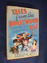 Tales From The Hollywood Raj: The British Film Colony On Screen and Off: The British in California