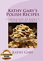 Kathy Gary's Polish Recipes: Complete Set of Kathy's Polish Recipe Books (English Edition)