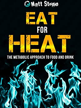 Eat for Heat: The Metabolic Approach to Food and Drink (English Edition) von [Stone, Matt]