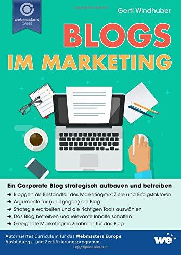 Windhuber, Gerti: Blogs im Marketing: Ein Corporate Blog strategisch aufbauen und betreiben