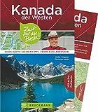 Bruckmann Reiseführer Kanada der Westen: Zeit für das Beste. Highlights, Geheimtipps, Wohlfühladressen. Inklusive Faltkarte zum Herausnehmen.