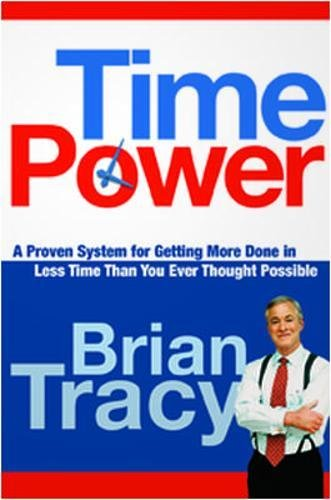 Time Power. A Proven System for Getting More Done in Less Time Than You Ever Thought Possible (UK Professional Business Management / Business)