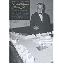 Bernard Bijvoet 1889-1979: cher maître van de Nederlandse architectuur