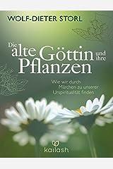Die alte Göttin und ihre Pflanzen: Wie wir durch Märchen zu unserer Urspiritualität finden Gebundene Ausgabe