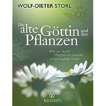 Die alte Göttin und ihre Pflanzen: Wie wir durch Märchen zu unserer Urspiritualität finden