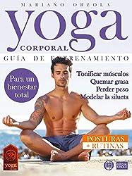 YOGA CORPORAL - GUÍA DE ENTRENAMIENTO : Tonificar músculos, quemar grasa, perder peso, modelar la silueta (Colección Yoga en Casa nº 23)