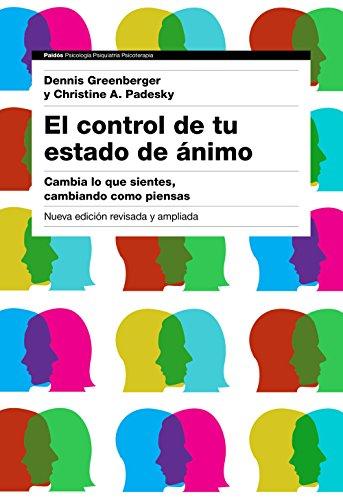El control de tu estado de ánimo. 2ª edición: Cambia lo que sientes, cambiando cómo piensas por Dennis Greenberger