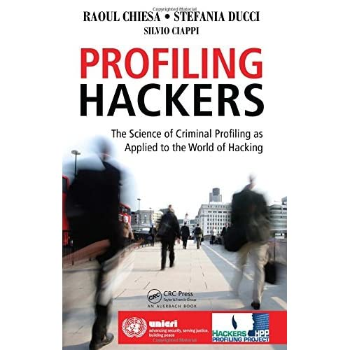 Profiling Hackers: The Science of Criminal Profiling as Applied to the World of Hacking by Raoul Chiesa (26-Nov-2008) Paperback