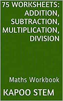 75 Worksheets for Daily Math Practice: Addition, Subtraction, Multiplication, Division: Maths Workbook by [Stem, Kapoo]