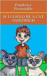 If I Could Be A Cat Sandwich (Prudence Periwinkle's Books Book 1) (English Edition)