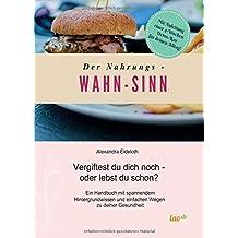 Der Nahrungs- WAHN-SINN: Vergiftest du dich noch - oder lebst du schon?