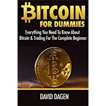 Bitcoin For Dummies: Everything You Need To Know About Bitcoin & Trading For The Complete Beginner (English Edition)