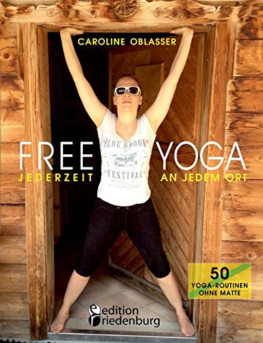 FREE YOGA Jederzeit an jedem Ort - 50 Yoga-Routinen ohne Matte: Das Yogabuch aus Gastein