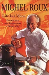 Life is a Menu: Reminiscences and Recipes from a Master Chef by Michel Roux (2003-04-25)