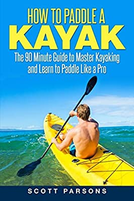 How to Paddle a Kayak: The 90 Minute Guide to Master Kayaking and Learn to Paddle Like a Pro (Kayaking in Black&White) by Independently published