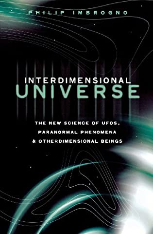 Interdimensional Universe: The New Science of UFOs, Paranormal Phenomena and